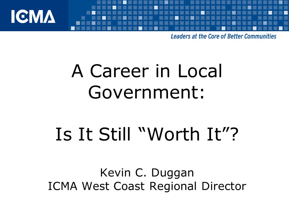 A Career in Local Government: Is It Still Worth It .