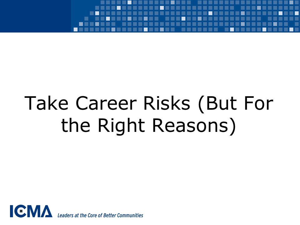 Take Career Risks (But For the Right Reasons)