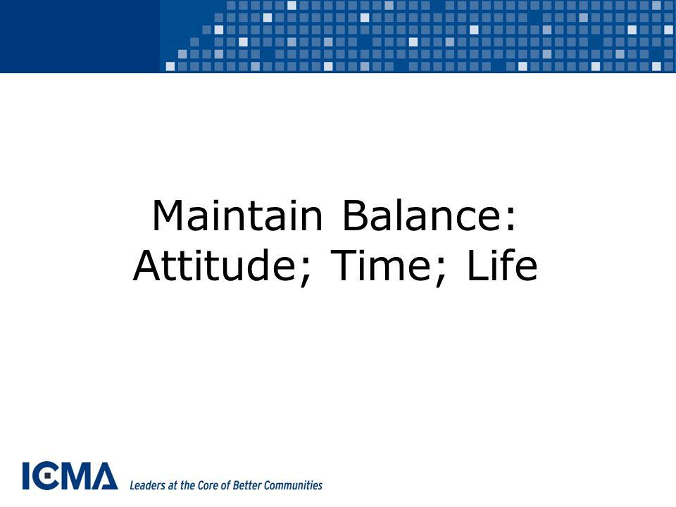 Maintain Balance: Attitude; Time; Life