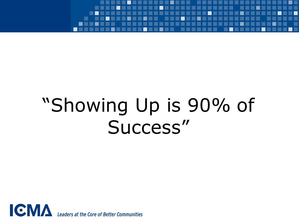 Showing Up is 90% of Success