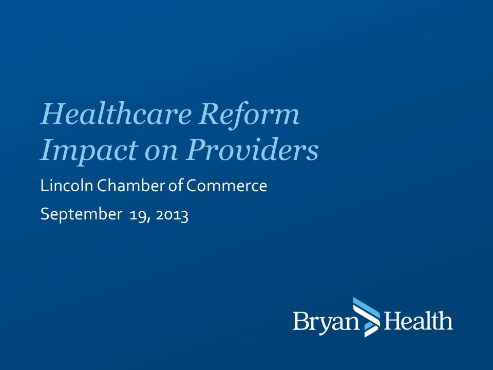 Lincoln Chamber of Commerce September 19, 2013 Healthcare Reform Impact on Providers