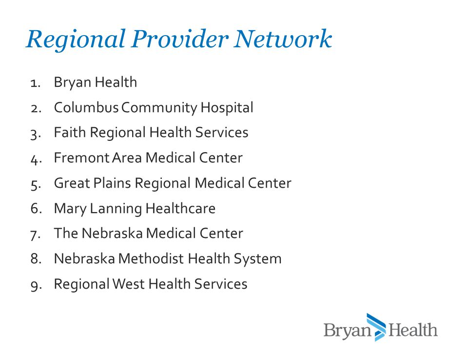 Regional Provider Network 1.Bryan Health 2.Columbus Community Hospital 3.Faith Regional Health Services 4.Fremont Area Medical Center 5.Great Plains Regional Medical Center 6.Mary Lanning Healthcare 7.The Nebraska Medical Center 8.Nebraska Methodist Health System 9.Regional West Health Services