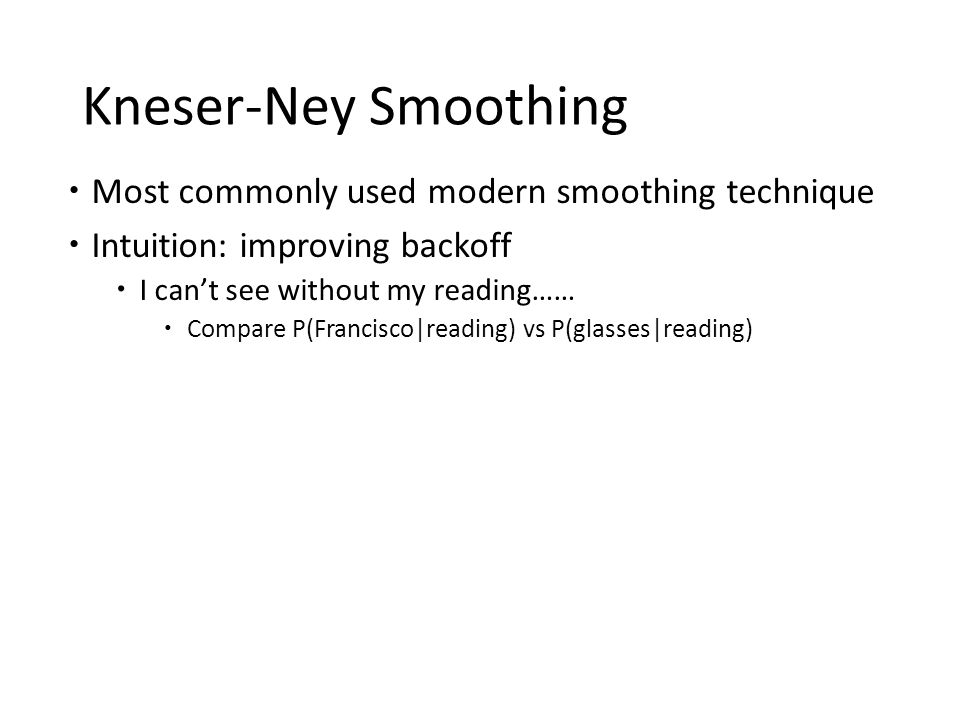 Kneser-Ney Smoothing  Most commonly used modern smoothing technique  Intuition: improving backoff  I can't see without my reading……  Compare P(Fra
