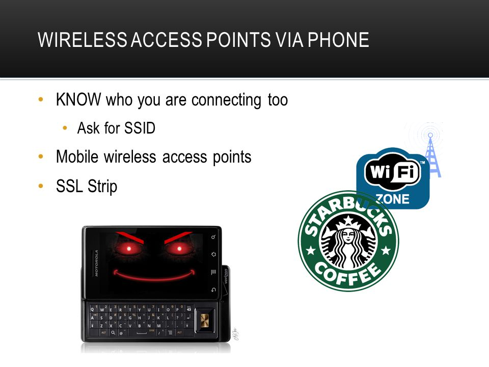 WIRELESS ACCESS POINTS VIA PHONE KNOW who you are connecting too Ask for SSID Mobile wireless access points SSL Strip