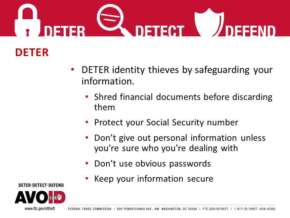DETER DETER identity thieves by safeguarding your information.
