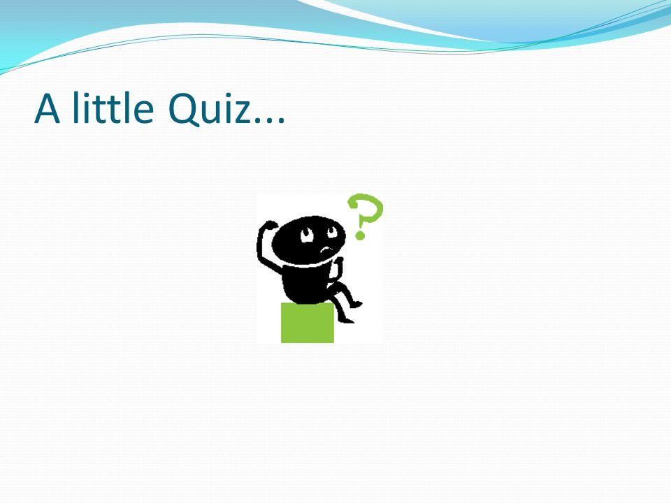A little Quiz...