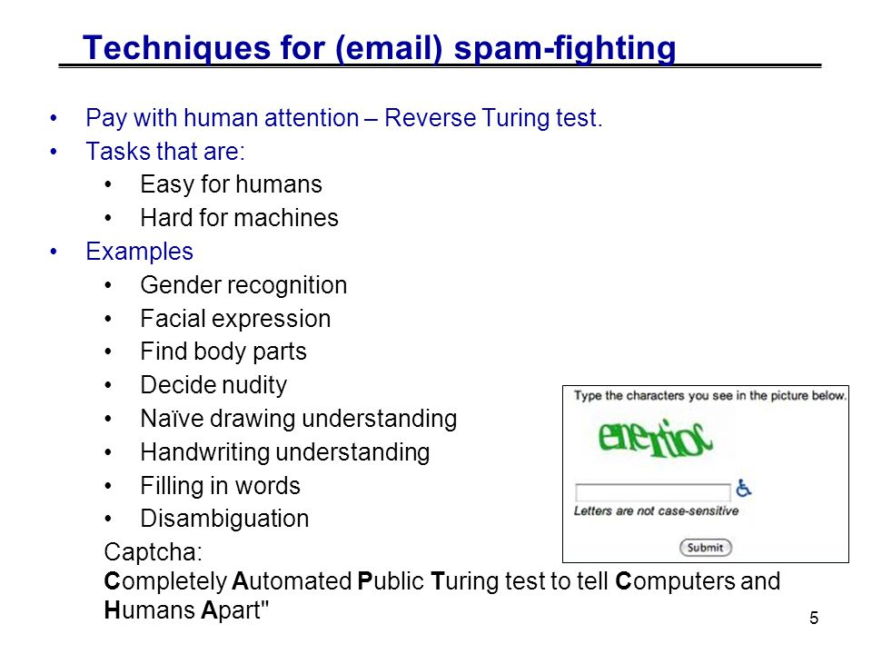 5 Techniques for (email) spam-fighting Pay with human attention – Reverse Turing test.