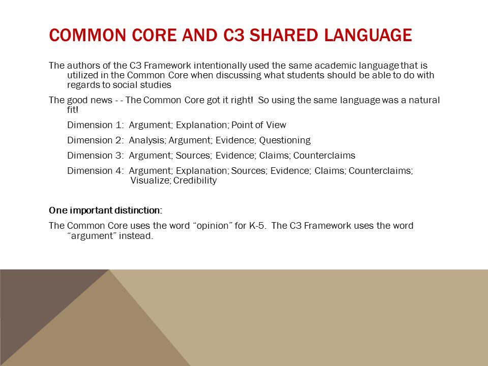 COMMON CORE AND C3 SHARED LANGUAGE The authors of the C3 Framework intentionally used the same academic language that is utilized in the Common Core w