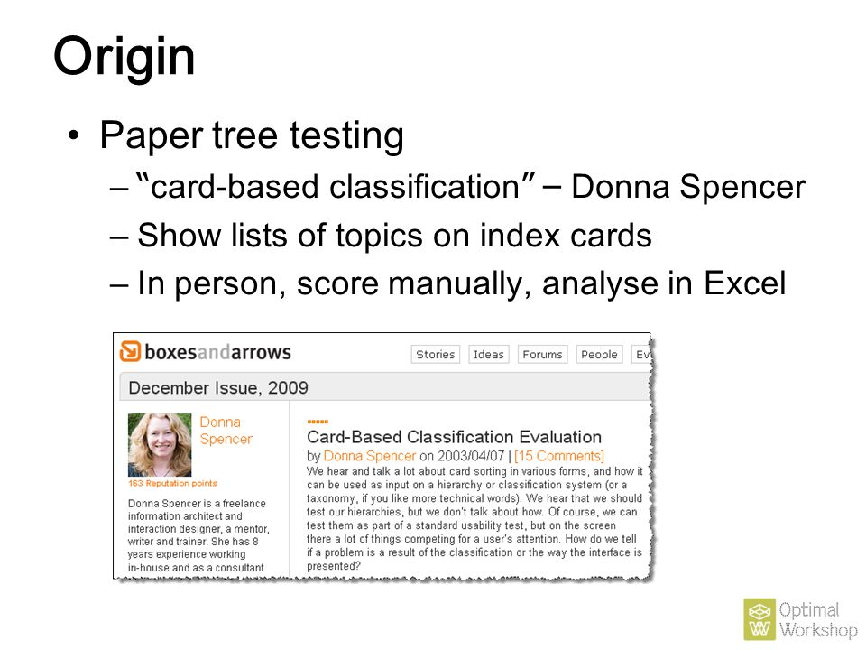 "Origin Paper tree testing – "" card-based classification "" – Donna Spencer – Show lists of topics on index cards – In person, score manually, analyse i"