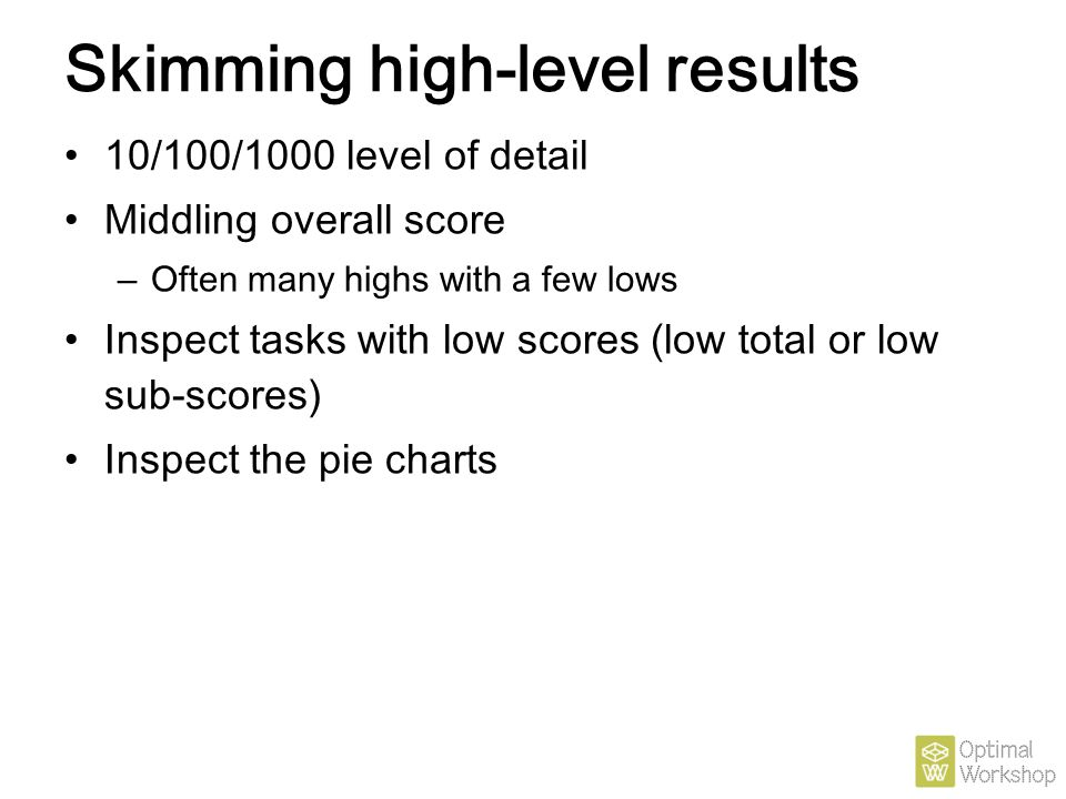 Skimming high-level results 10/100/1000 level of detail Middling overall score – Often many highs with a few lows Inspect tasks with low scores (low t