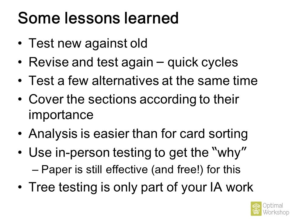Some lessons learned Test new against old Revise and test again – quick cycles Test a few alternatives at the same time Cover the sections according t