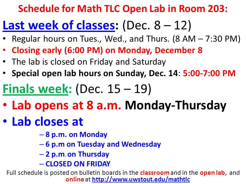 Schedule for Math TLC Open Lab in Room 203: Last week of classes: (Dec.