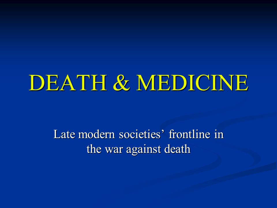 DEATH & MEDICINE Late modern societies' frontline in the war against death
