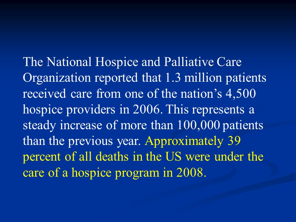 The National Hospice and Palliative Care Organization reported that 1.3 million patients received care from one of the nation's 4,500 hospice provider