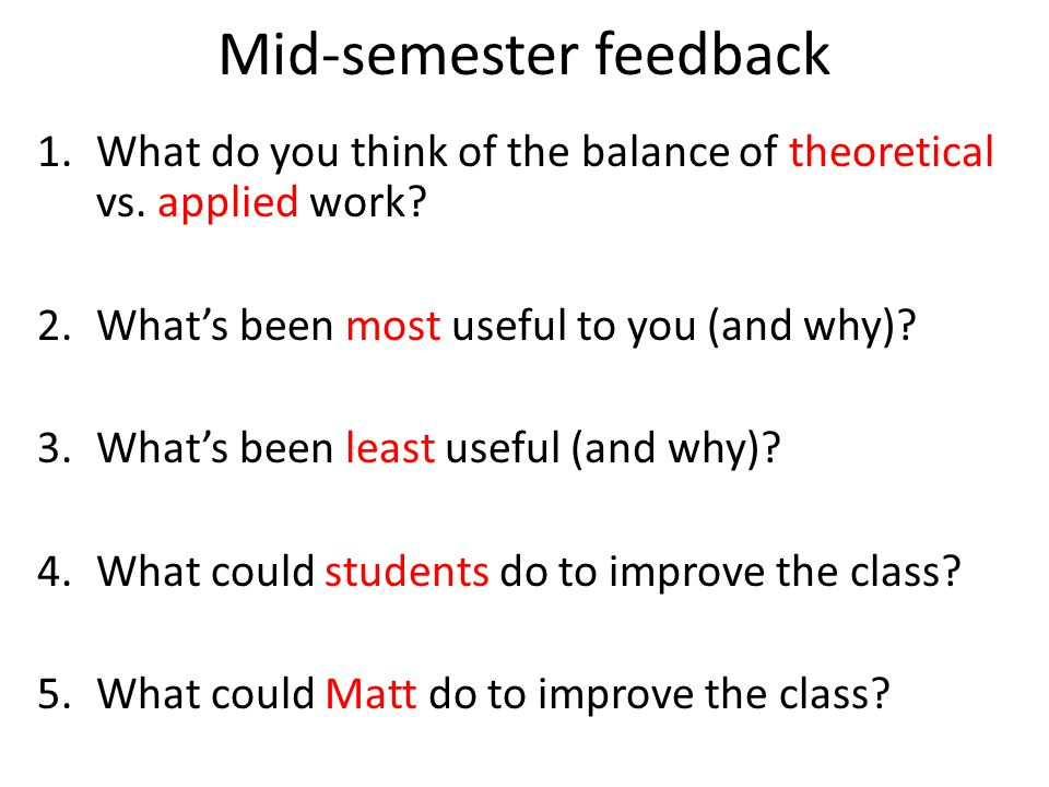 Mid-semester feedback 1.What do you think of the balance of theoretical vs.