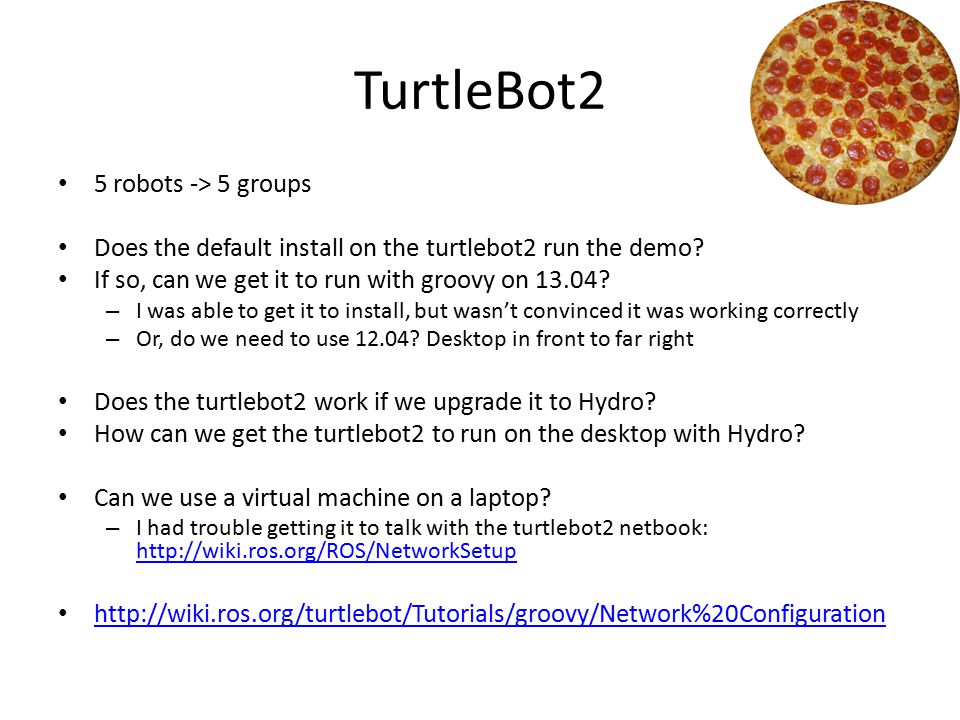 TurtleBot2 5 robots -> 5 groups Does the default install on the turtlebot2 run the demo? If so, can we get it to run with groovy on 13.04? – I was abl