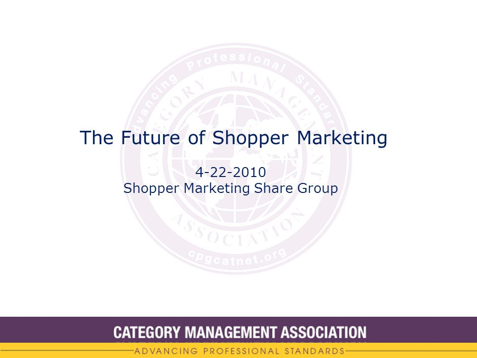 The Future of Shopper Marketing 4-22-2010 Shopper Marketing Share Group