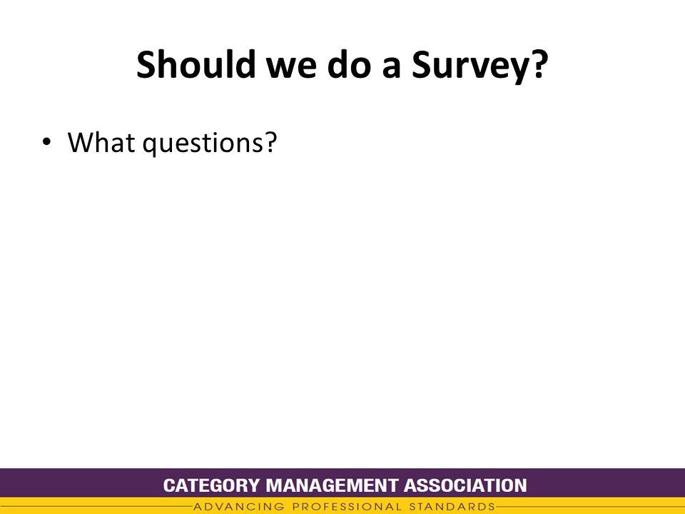 Should we do a Survey What questions
