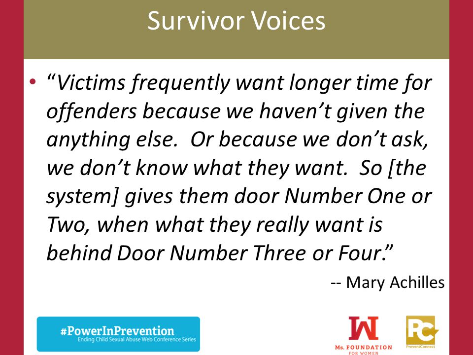 "Survivor Voices ""Victims frequently want longer time for offenders because we haven't given the anything else. Or because we don't ask, we don't know"