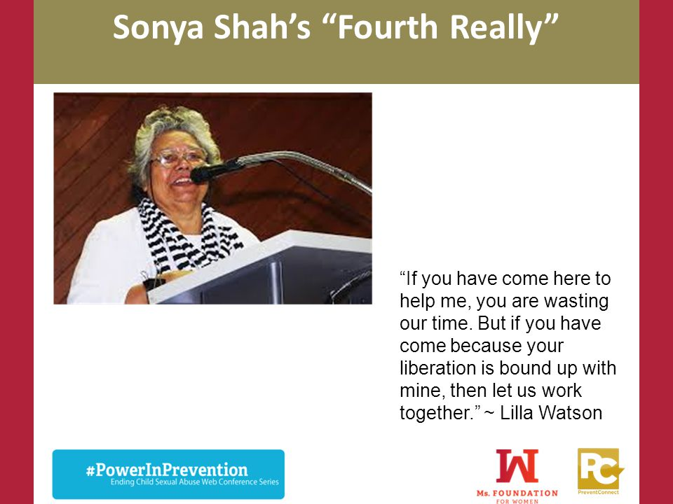 "Sonya Shah's ""Fourth Really"" ""If you have come here to help me, you are wasting our time. But if you have come because your liberation is bound up wit"