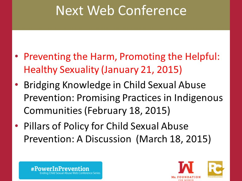 Next Web Conference Preventing the Harm, Promoting the Helpful: Healthy Sexuality (January 21, 2015) Bridging Knowledge in Child Sexual Abuse Preventi