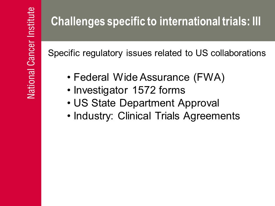 Challenges specific to international trials: III Specific regulatory issues related to US collaborations Federal Wide Assurance (FWA) Investigator 157