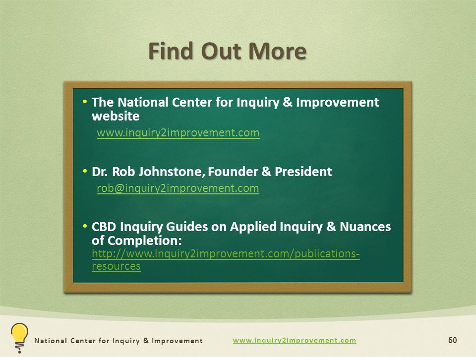 www.inquiry2improvement.com National Center for Inquiry & Improvement Find Out More 50 The National Center for Inquiry & Improvement website www.inqui
