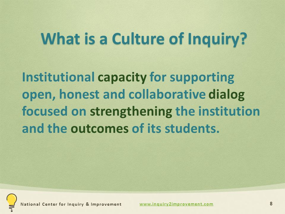 www.inquiry2improvement.com National Center for Inquiry & Improvement What is a Culture of Inquiry? 8 Institutional capacity for supporting open, hone