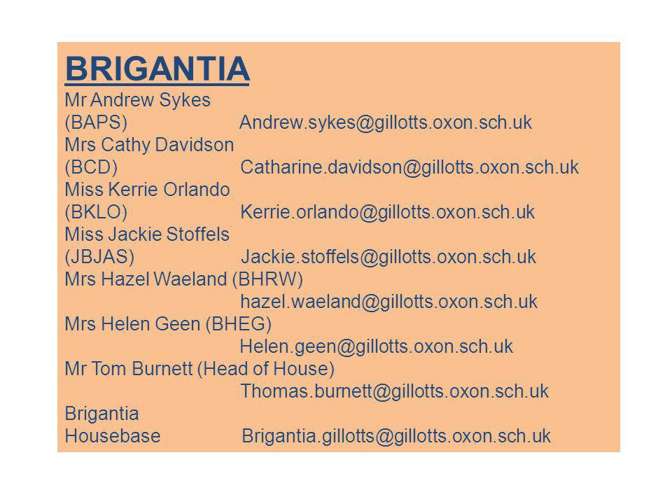 BRIGANTIA Mr Andrew Sykes (BAPS) Andrew.sykes@gillotts.oxon.sch.uk Mrs Cathy Davidson (BCD) Catharine.davidson@gillotts.oxon.sch.uk Miss Kerrie Orland