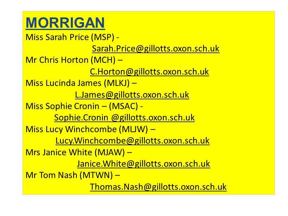 MORRIGAN Miss Sarah Price (MSP) - Sarah.Price@gillotts.oxon.sch.uk Mr Chris Horton (MCH) – C.Horton@gillotts.oxon.sch.uk Miss Lucinda James (MLKJ) – L