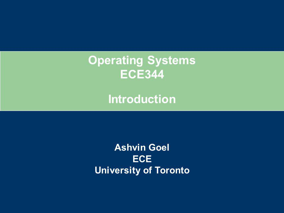 About the Instructor  Instructor – Ashvin Goel  Contact information o Email: ashvin@eecg.toronto.edu  Good way to contact me o Webpage: http://www.eecg.toronto.edu/~ashvinhttp://www.eecg.toronto.edu/~ashvin o Office: SF2001B o Office Hour: Fri, 2-3pm, starting next week  Research Interests o Operating systems 2