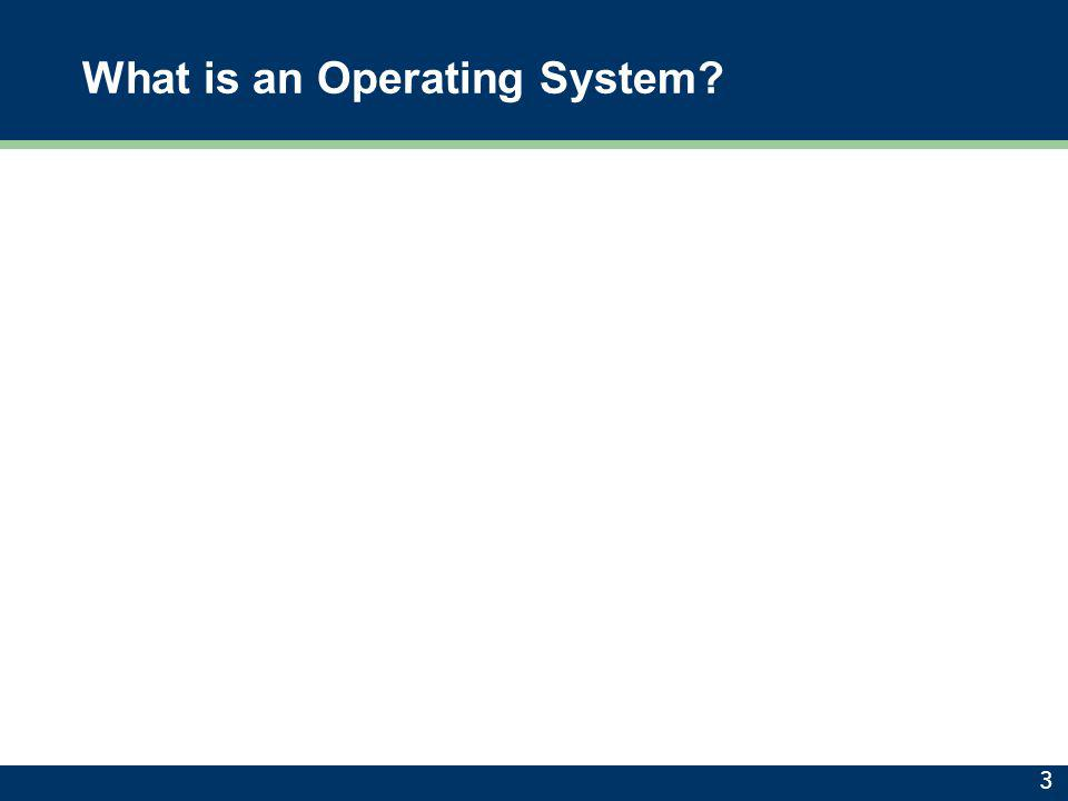 What is an Operating System? 3