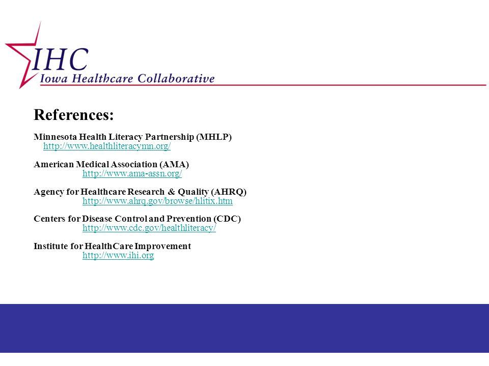 References: Minnesota Health Literacy Partnership (MHLP) http://www.healthliteracymn.org/ American Medical Association (AMA) http://www.ama-assn.org/