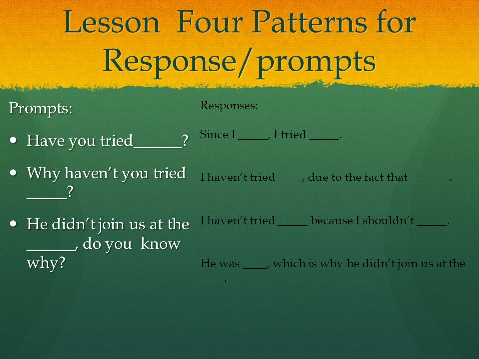 Lesson Four Patterns for Response/prompts Prompts: Have you tried______.
