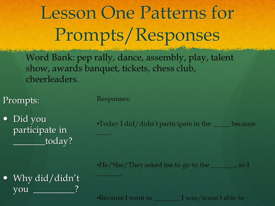 Lesson One Patterns for Prompts/Responses Prompts: Did you participate in _______today.