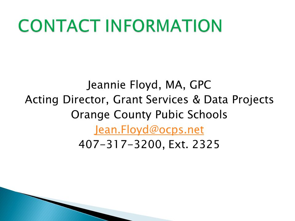 Jeannie Floyd, MA, GPC Acting Director, Grant Services & Data Projects Orange County Pubic Schools Jean.Floyd@ocps.net 407-317-3200, Ext.