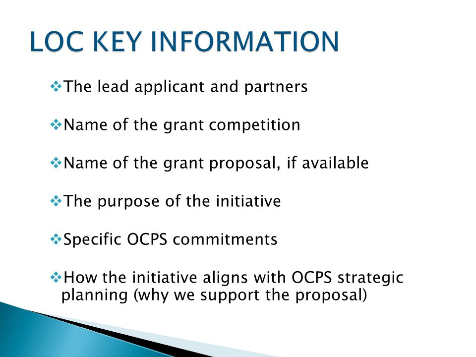  The lead applicant and partners  Name of the grant competition  Name of the grant proposal, if available  The purpose of the initiative  Specific OCPS commitments  How the initiative aligns with OCPS strategic planning (why we support the proposal)
