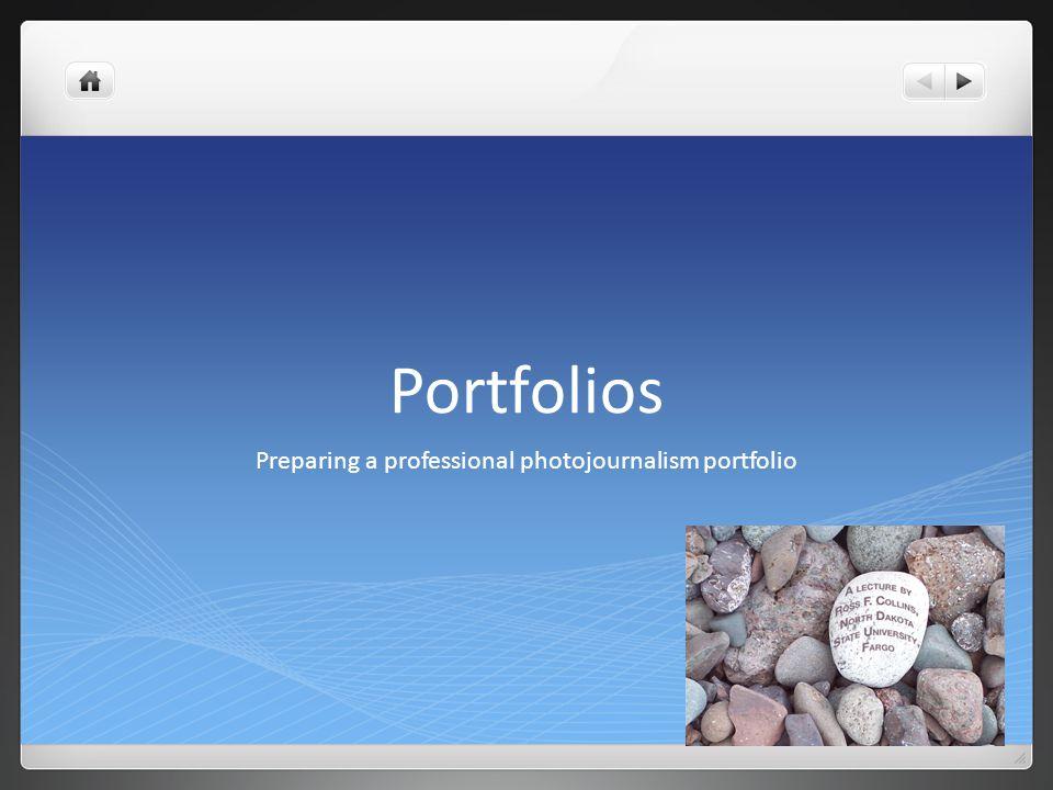 Portfolios Preparing a professional photojournalism portfolio