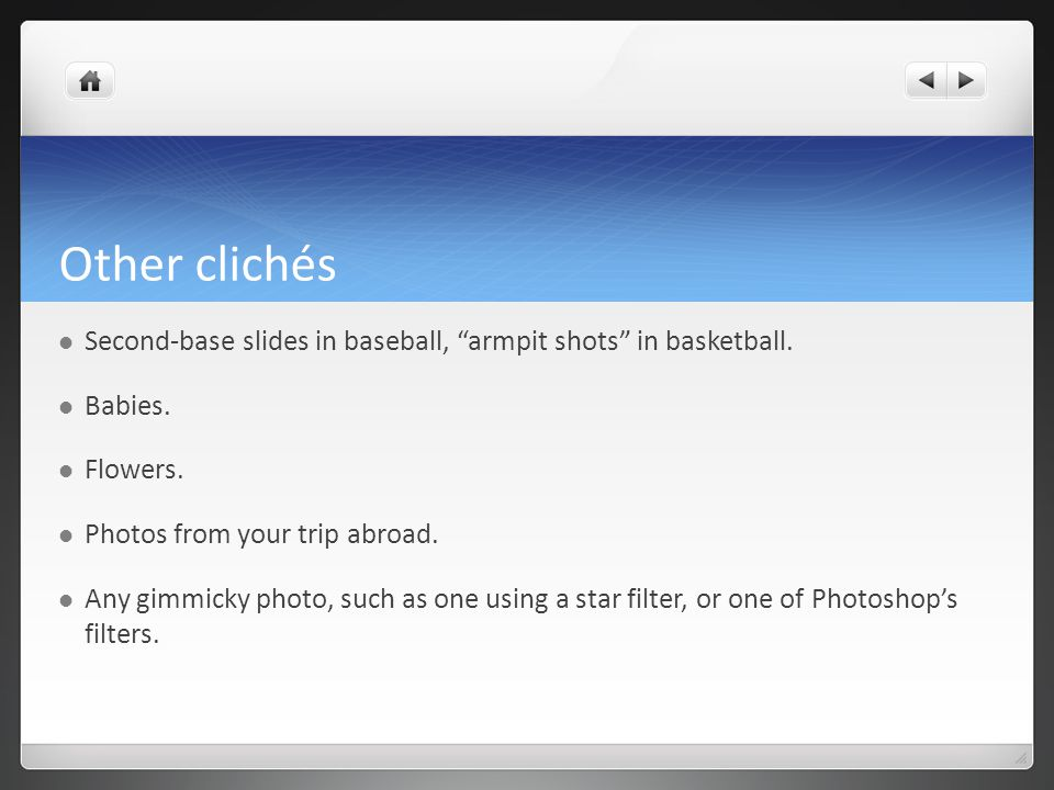 Other clichés Second-base slides in baseball, armpit shots in basketball.