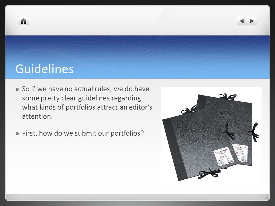 Guidelines So if we have no actual rules, we do have some pretty clear guidelines regarding what kinds of portfolios attract an editor's attention. Fi