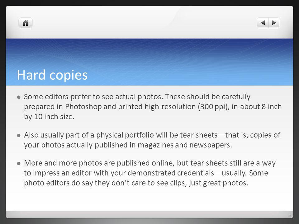 Hard copies Some editors prefer to see actual photos.