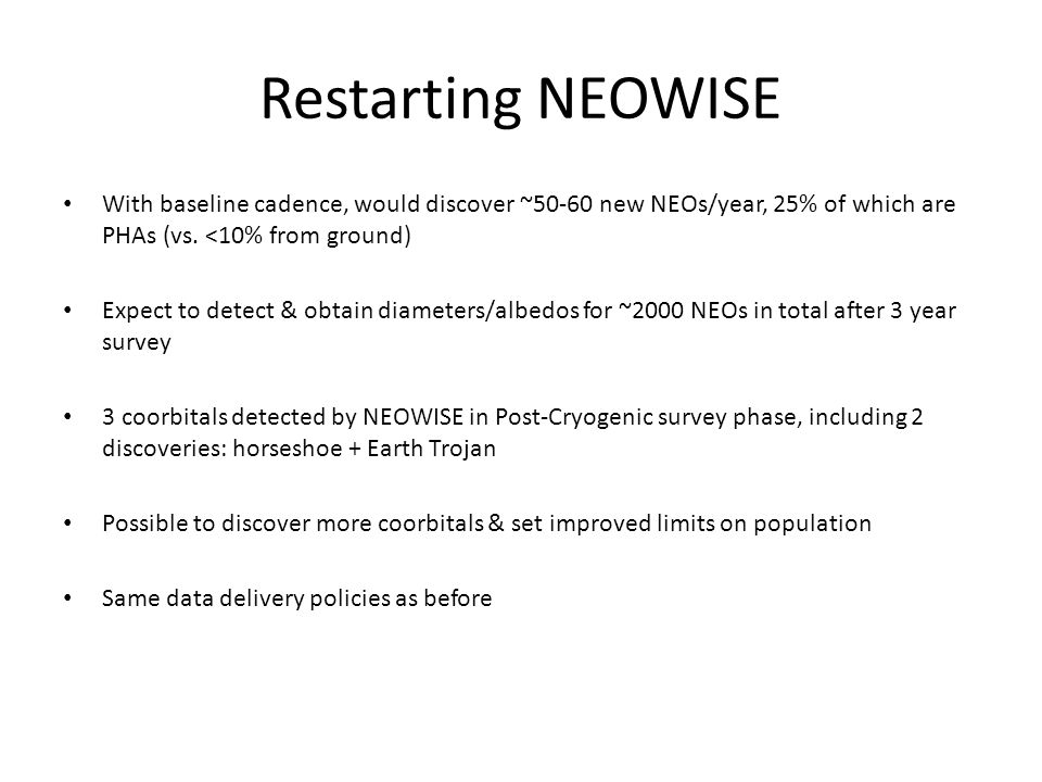 Restarting NEOWISE With baseline cadence, would discover ~50-60 new NEOs/year, 25% of which are PHAs (vs.