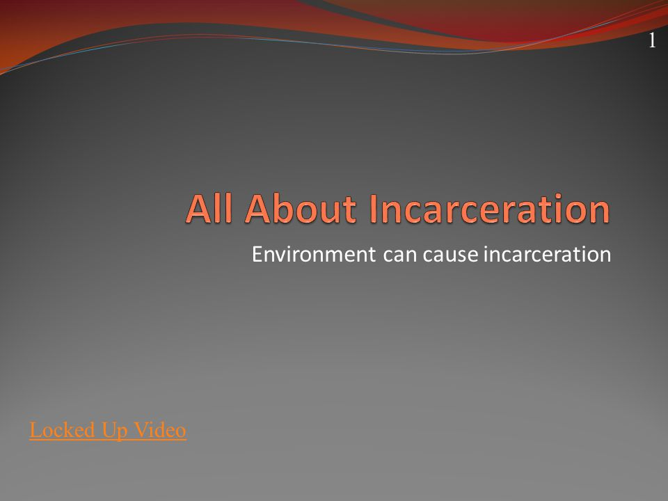 Environment can cause incarceration Locked Up Video 1