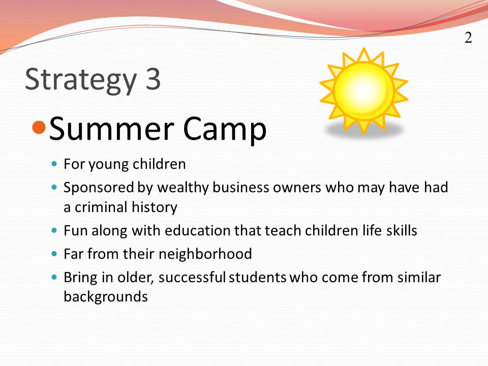 Strategy 3 Summer Camp For young children Sponsored by wealthy business owners who may have had a criminal history Fun along with education that teach