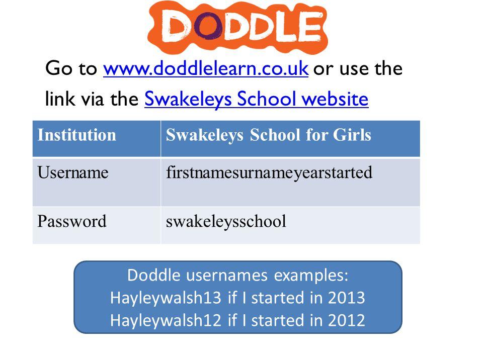 Go to www.doddlelearn.co.uk or use thewww.doddlelearn.co.uk link via the Swakeleys School websiteSwakeleys School website InstitutionSwakeleys School