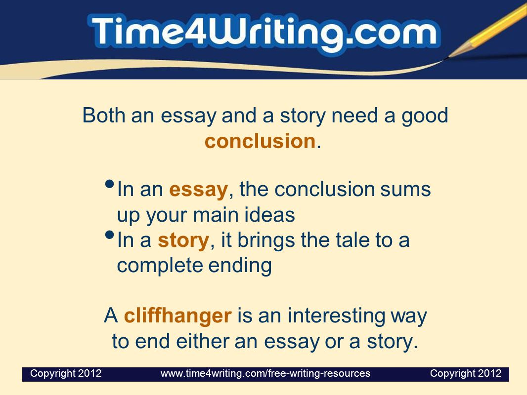 Both an essay and a story need a good conclusion. In an essay, the conclusion sums up your main ideas In a story, it brings the tale to a complete end