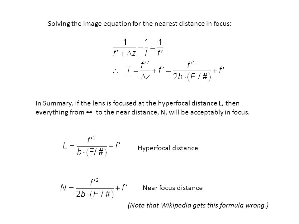 Solving the image equation for the nearest distance in focus: In Summary, if the lens is focused at the hyperfocal distance L, then everything from ∞