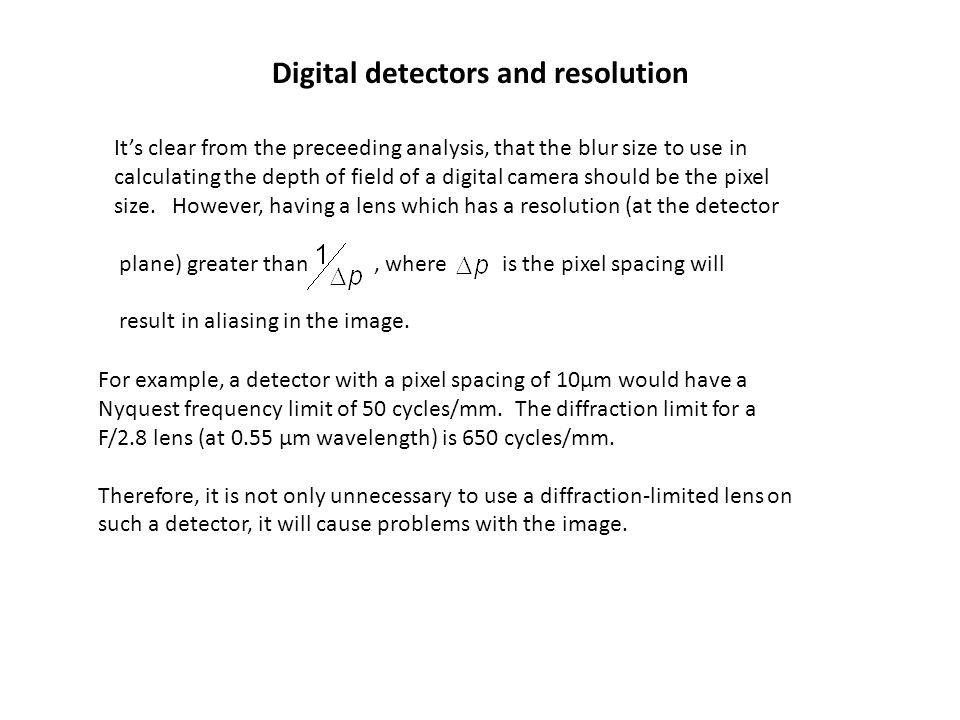 Digital detectors and resolution It's clear from the preceeding analysis, that the blur size to use in calculating the depth of field of a digital cam