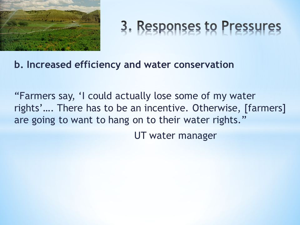 """b. Increased efficiency and water conservation """"Farmers say, 'I could actually lose some of my water rights'…. There has to be an incentive. Otherwise"""
