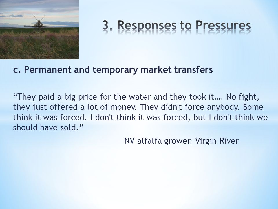 """c. Permanent and temporary market transfers """"They paid a big price for the water and they took it…. No fight, they just offered a lot of money. They d"""